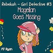 Rebekah - Girl Detective #3: Magellan Goes Missing | PJ Ryan