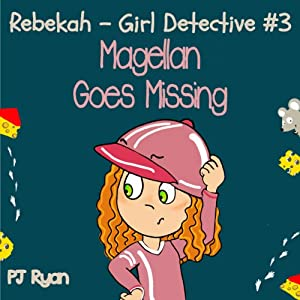 Rebekah - Girl Detective #3: Magellan Goes Missing | [PJ Ryan]