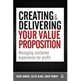 Creating and Delivering Your Value Proposition: Managing Customer Experience for Profit ~ Cindy Barnes