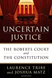 img - for Uncertain Justice: The Roberts Court and the Constitution book / textbook / text book