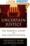 Uncertain Justice: The Roberts Court...