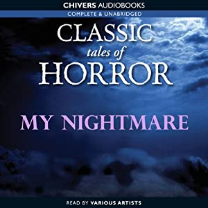 Classic Tales of Horror: My Nightmare Audiobook