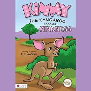 Kimmy the Kangaroo Chooses Kindness: Animal Tales | [T. Clawson]