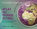 Atlas du monde global - 3e éd. - 100 cartes pour comprendre ce monde chaotique par Pascal Boniface