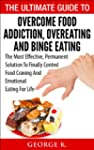 Binge Eating: The Ultimate Guide To O...