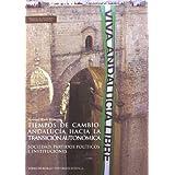 Tiempos de cambio: Andalucía hacia la transición autonómica.: Sociedad, partidos políticos e instituciones (Colección...