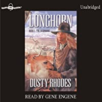 The Beginning: Longhorn Series, Book 1 (       UNABRIDGED) by Dusty Rhodes Narrated by Gene Engene