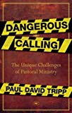 Dangerous Calling: Confronting the Unique Challenges of Pastoral Ministry (184474602X) by Tripp, Paul David