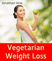 Vegetarian Weight Loss: How to Achieve Healthy Living & Low Fat Lifestyle (Weight Maintenance & Heart Healthy) (Diet Cookbooks Recipes)