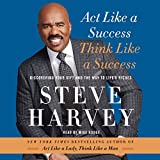 Act Like a Success, Think Like a Success: Discovering Your Gift and the Way to Life's Riches ~ Steve Harvey