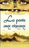 La porte aux oiseaux (French Edition) (2709629909) by Katie Hickman