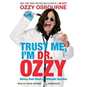 Trust Me, I'm Dr. Ozzy: Advice from Rock's Ultimate Survivor | [Ozzy Osbourne, Chris Ayres]