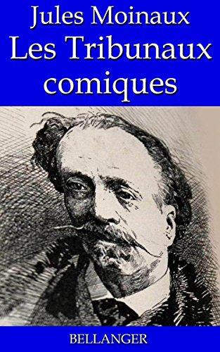 Jules Moinaux - Les Tribunaux comiques (French Edition)