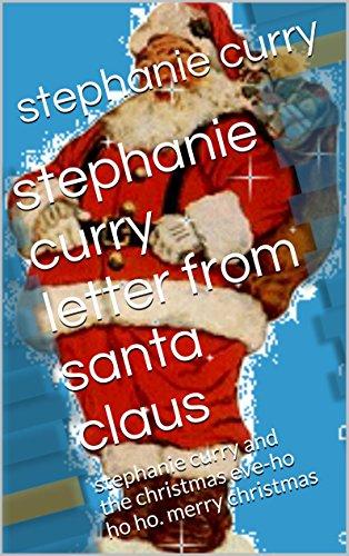 stephanie curry - stephanie curry letter from santa claus: stephanie curry and the christmas eve-ho ho ho. merry christmas (English Edition)