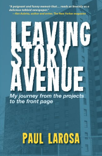 Leaving Story Avenue, My Journey From The Projects To The Front Page by Paul LaRosa ebook deal
