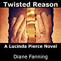 Twisted Reason: A Lucinda Pierce Mystery, Book 4 (       UNABRIDGED) by Diane Fanning Narrated by Flora Plumb