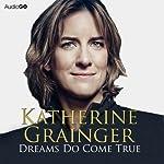 Dreams Do Come True | Katherine Grainger
