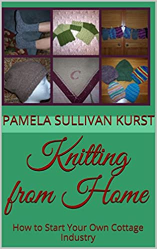 Knitting from Home: How to Start Your Own Cottage Industry