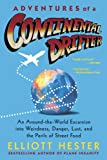 Elliott Hester Adventures of a Continental Drifter: An Around-The-World Excursion Into Weirdness, Danger, Lust, and the Perils of Street Food