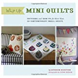 Whip Up Mini Quilts: Patterns and How-to for 20 Contemporary Small Quilts ~ Kathreen Ricketson
