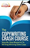 img - for The Copywriting Crash Course - Step-By-Step Blueprint To Writing Winning Sales Copy book / textbook / text book
