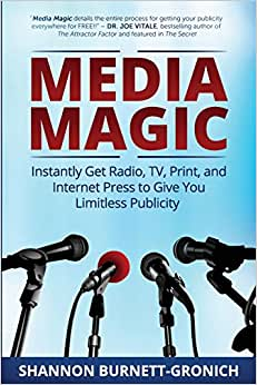 Media Magic: Instantly Get Radio, TV, Print And Internet Press To Give You Limitless Publicity
