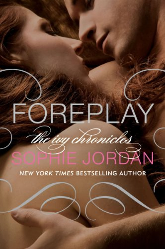 Foreplay: The Ivy Chronicles by Sophie Jordan