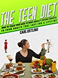 The Teen Diet: How to Teach Your Kids to Make Quality Eating Choices to Form Habits that Last for a Lifetime (Teenage Years Book 5)
