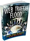 Web Traffic Flood: Essential Methods For Generating All The Traffic You Need