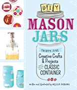 DIY Mason jars : 35 creative crafts and projects for the classic container