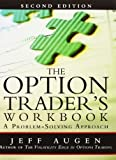 img - for The Option Trader's Workbook: A Problem-Solving Approach (2nd Edition) 2nd (second) by Augen, Jeff (2011) Paperback book / textbook / text book