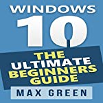 Windows 10: The Ultimate Beginners Guide | Max Green