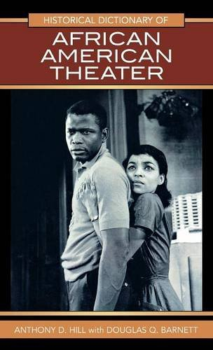 Historical Dictionary of African American Theater (Historical Dictionaries of Literature and the Arts) by Anthony D. Hill (2008-12-04)