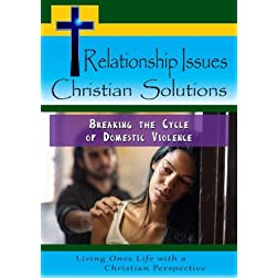 Relationship Issues hristian Solutions: Breaking the Cycle of Domestic Violence