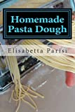 img - for Homemade Pasta Dough: How to make pasta dough for the best pasta dough recipe including pasta dough for ravioli and other fresh pasta dough recipe ideas book / textbook / text book