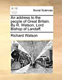 An address to the people of Great Britain. By R. Watson, Lord Bishop of Landaff. (1140795120) by Watson, Richard