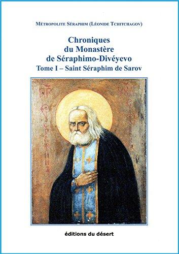 Chroniques du Monastère de Séraphimo-Divéyevo - Tome I: Saint Séraphim de Sarov