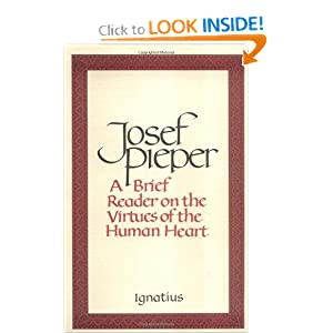 A Brief Reader on the Virtues of the Human Heart Josef Pieper