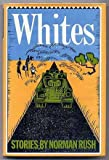 Whites (0394544714) by Norman Rush