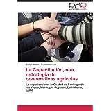 La Capacitación, una estrategia de cooperativas agrícolas: La experiencia en la Ciudad de Santiago de las Vegas...