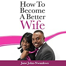 How to Become a Better Wife Vol 4 (       UNABRIDGED) by Jane John Nwankwo RN MSN Narrated by Michelle Murillo