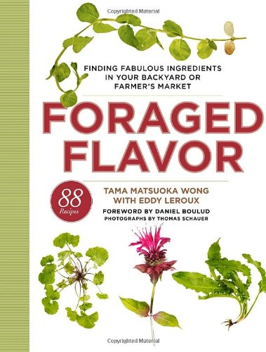 Foraged-Flavor-Finding-Fabulous-Ingredients-in-Your-Backyard-or-Farmers-Market-with-88-Recipes