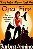 Opal Fire (A Reluctant Witch Mystery: Stacy Justice Book One)