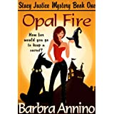 Opal Fire (A Reluctant Witch Mystery: Stacy Justice Book One) ~ Barbra Annino