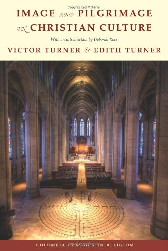 Image and Pilgrimage in Christian Culture (Columbia Classics in Religion), Victor Turner, Edith Turner