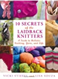 10 Secrets of the LaidBack Knitters: A Guide to Holistic Knitting, Yarn, and Life