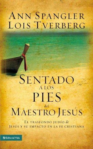 Sentado a los pies del Maestro Jesús: El trasfondo judío de Jesús y su impacto en la fe cristiana (Spanish Edition)