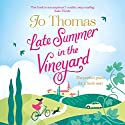Late Summer in the Vineyard Hörbuch von Jo Thomas Gesprochen von: Rachel Atkins