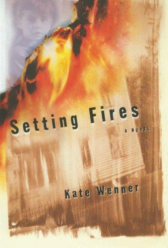 Setting Fires: A Novel