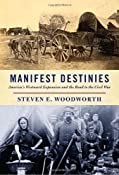 Manifest Destinies: America's Westward Expansion and the Road to the Civil War: Steven E. Woodworth: 9780307265241: Amazon.com: Books